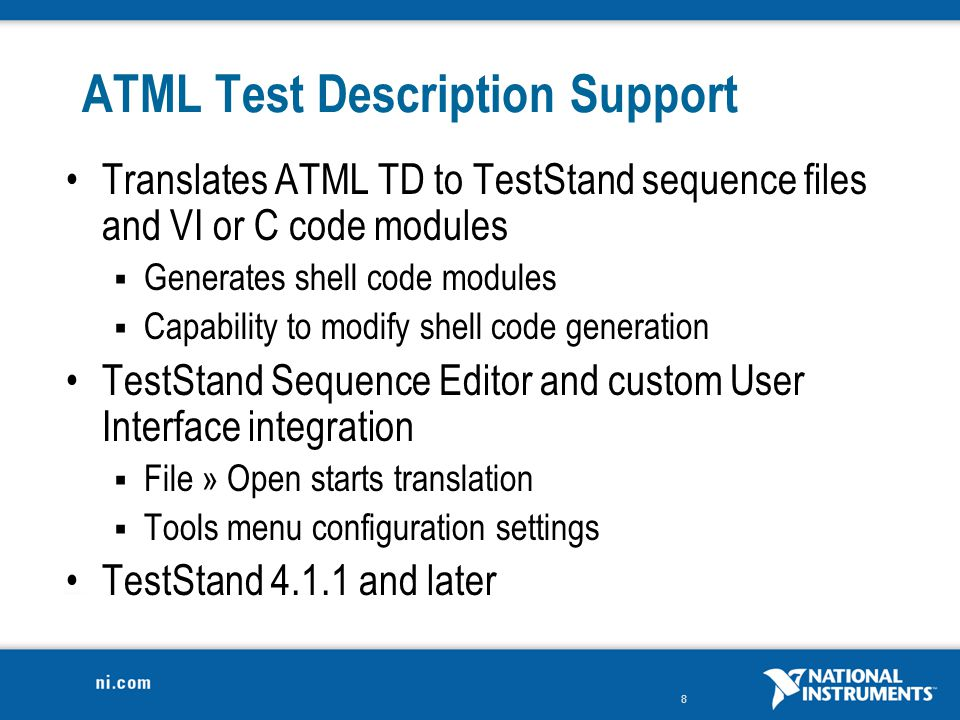 9 Additional Feature Incremental updates  Apply changes from an ATML TD file to previously- translated sequence file  Works with TestStand 4.2 and later  Phase 1 of 2