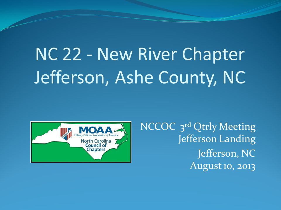 NC 22 - New River Chapter Jefferson, Ashe County, NC NCCOC 3 rd Qtrly Meeting Jefferson Landing Jefferson, NC August 10, 2013