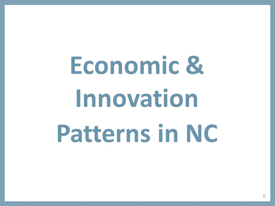6 Economic & Innovation Patterns in NC
