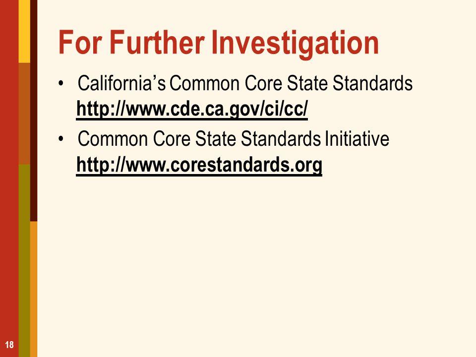 18 For Further Investigation California's Common Core State Standards http://www.cde.ca.gov/ci/cc/ http://www.cde.ca.gov/ci/cc/ Common Core State Stan