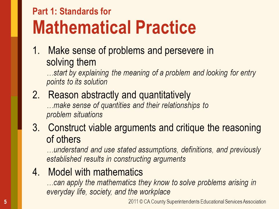 Part 1: Standards for Mathematical Practice 1.Make sense of problems and persevere in solving them …start by explaining the meaning of a problem and l