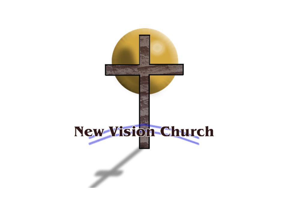NEW VISION CHURCH Mission Statement: Making Contemporary Disciples To Confront The Problems Of A Contemporary World Motto: Serving Our Lord With Excellence