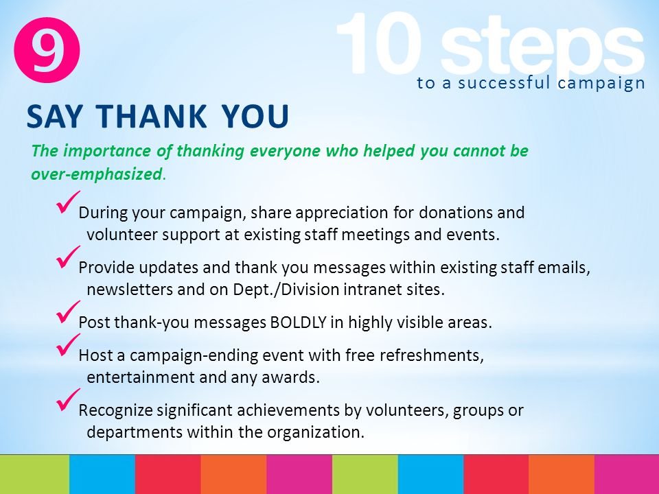 to a successful campaign  SAY THANK YOU The importance of thanking everyone who helped you cannot be over-emphasized.