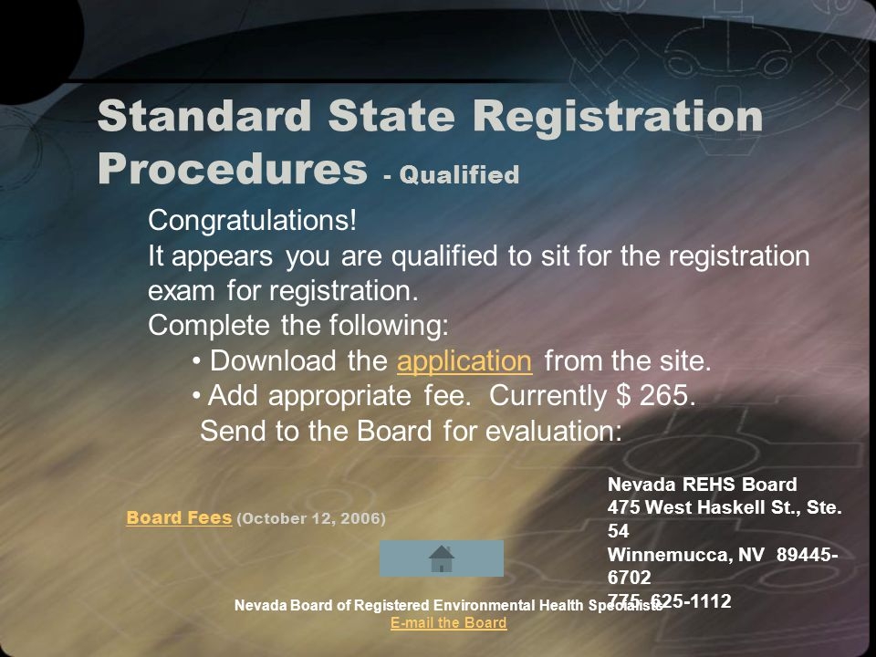 Standard State Registration Procedures - Qualified Nevada Board of Registered Environmental Health Specialists E-mail the Board E-mail the Board Congratulations.