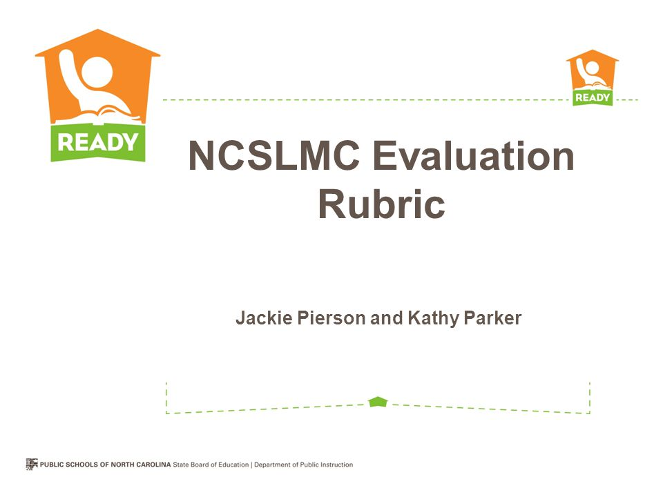Jackie Pierson and Kathy Parker NCSLMC Evaluation Rubric