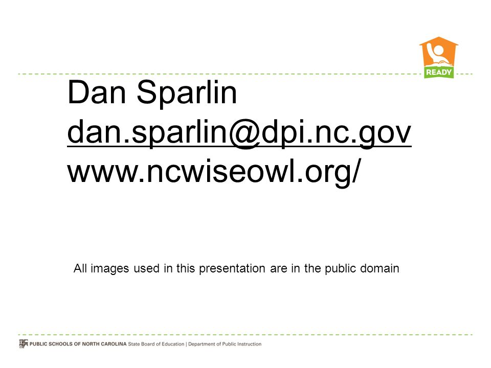 Dan Sparlin dan.sparlin@dpi.nc.gov www.ncwiseowl.org/ All images used in this presentation are in the public domain