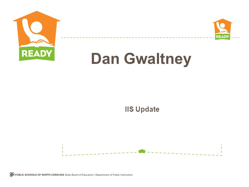 IIS Update Dan Gwaltney