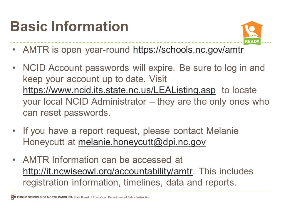 Basic Information AMTR is open year-round https://schools.nc.gov/amtrhttps://schools.nc.gov/amtr NCID Account passwords will expire.
