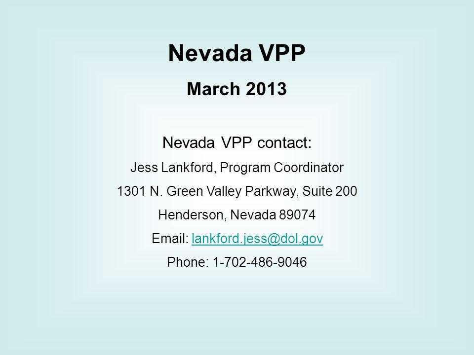Nevada VPP March 2013 Nevada VPP contact: Jess Lankford, Program Coordinator 1301 N. Green Valley Parkway, Suite 200 Henderson, Nevada 89074 Email: la