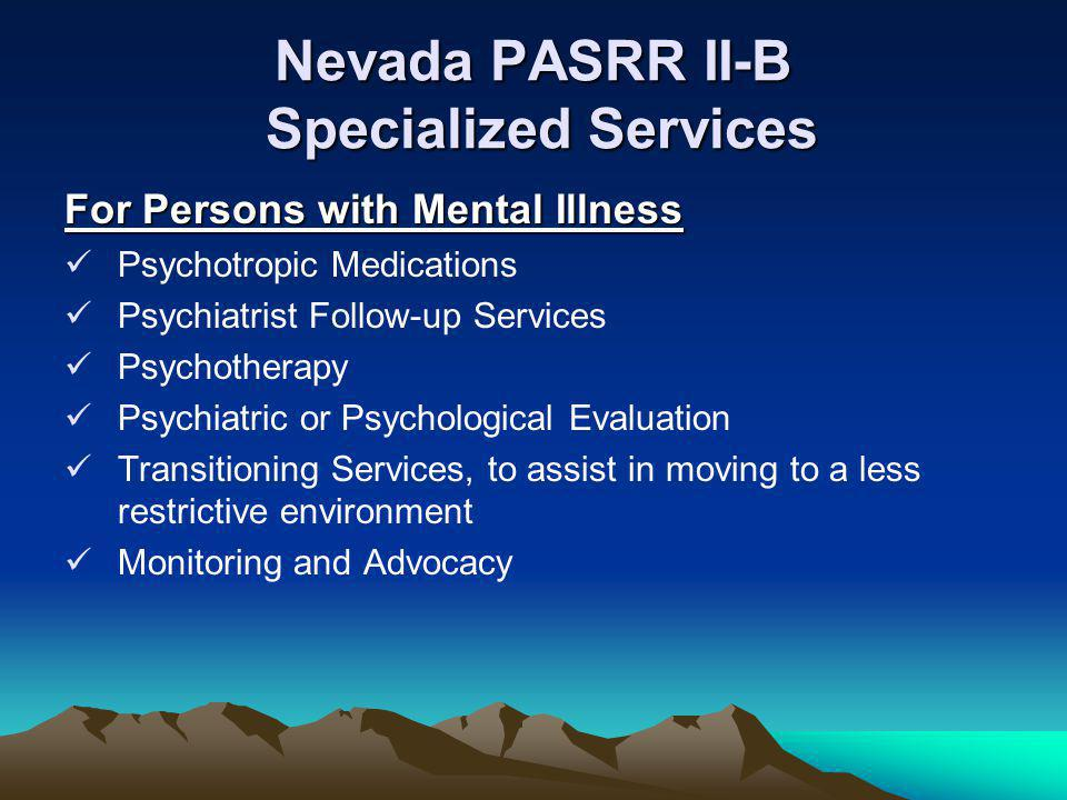 Nevada PASRR II-B Specialized Services For Persons with Mental Illness Psychotropic Medications Psychiatrist Follow-up Services Psychotherapy Psychiat