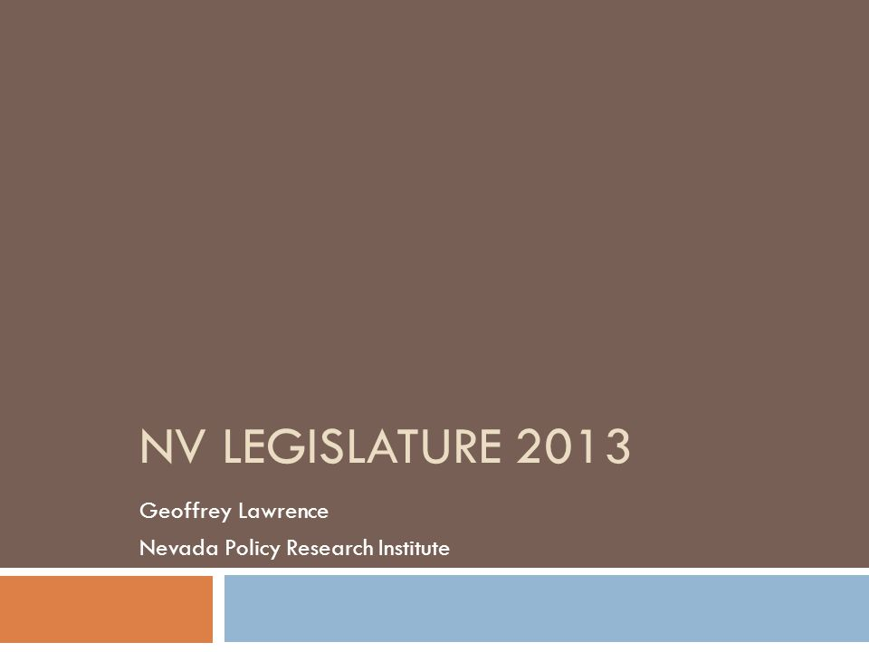 NV LEGISLATURE 2013 Geoffrey Lawrence Nevada Policy Research Institute