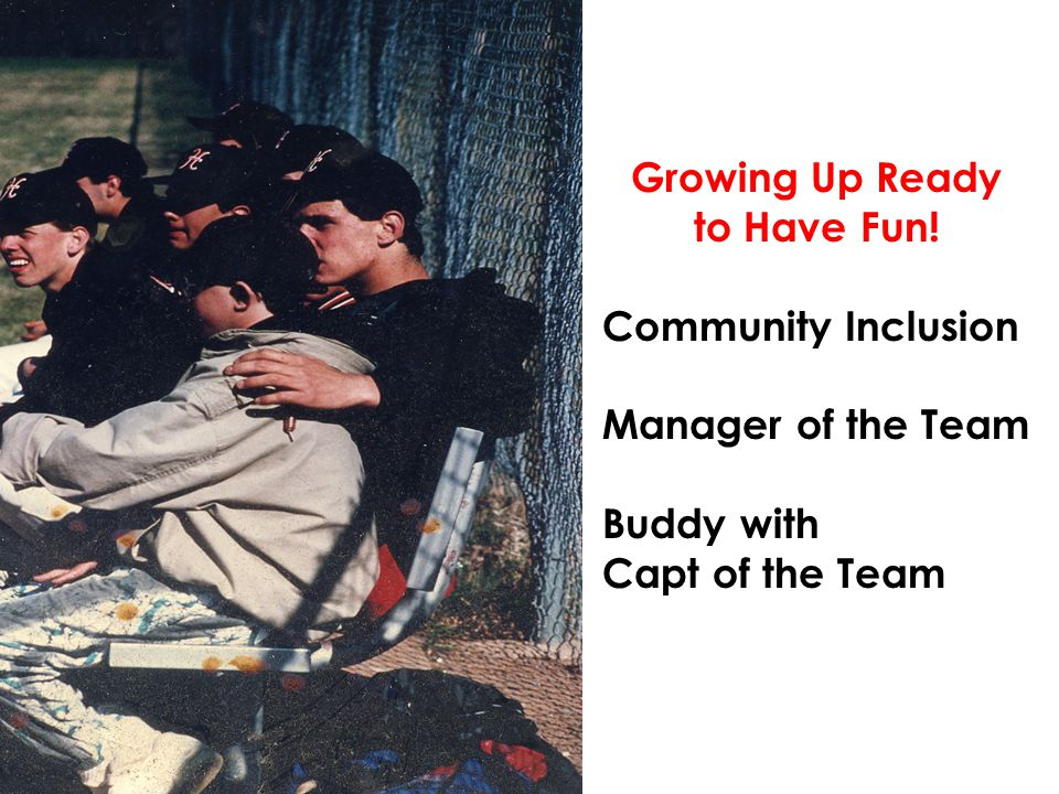 Growing Up Ready to Have Fun! Community Inclusion Manager of the Team Buddy with Capt of the Team