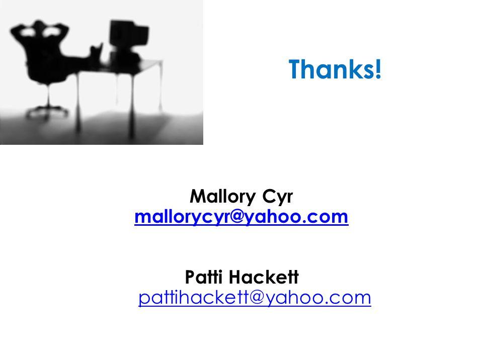 Thanks! Mallory Cyr mallorycyr@yahoo.com Patti Hackett pattihackett@yahoo.com