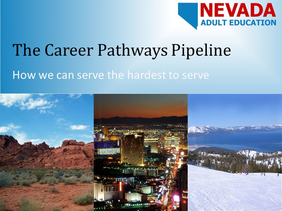The Career Pathways Pipeline How we can serve the hardest to serve
