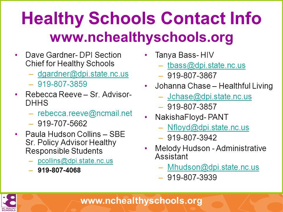 www.nchealthyschools.org Healthy Schools Contact Info www.nchealthyschools.org Dave Gardner- DPI Section Chief for Healthy Schools –dgardner@dpi.state.nc.usdgardner@dpi.state.nc.us –919-807-3859 Rebecca Reeve – Sr.