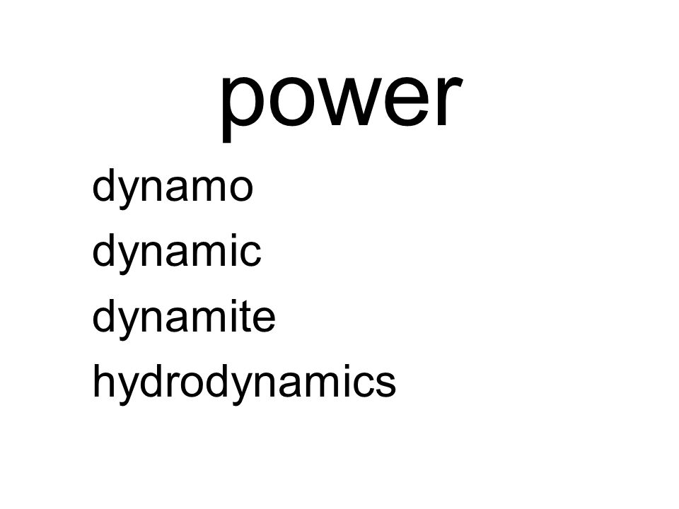 power dynamo dynamic dynamite hydrodynamics
