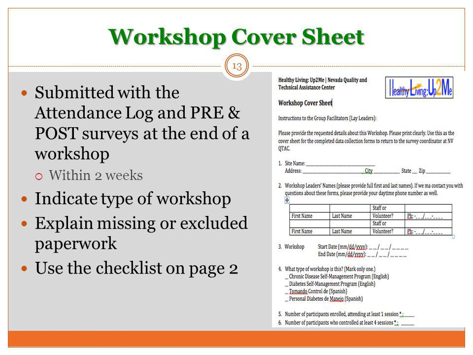 Workshop Cover Sheet 13 Submitted with the Attendance Log and PRE & POST surveys at the end of a workshop  Within 2 weeks Indicate type of workshop E