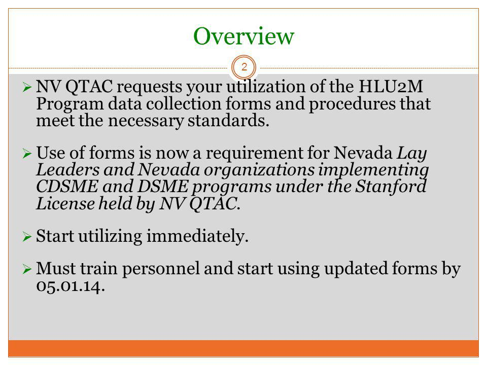 Overview  NV QTAC requests your utilization of the HLU2M Program data collection forms and procedures that meet the necessary standards.