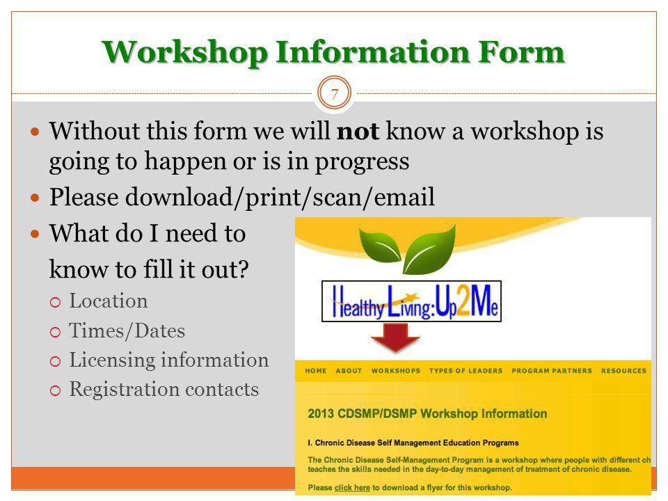 Workshop Information Form 7 Without this form we will not know a workshop is going to happen or is in progress Please download/print/scan/email What do I need to know to fill it out.