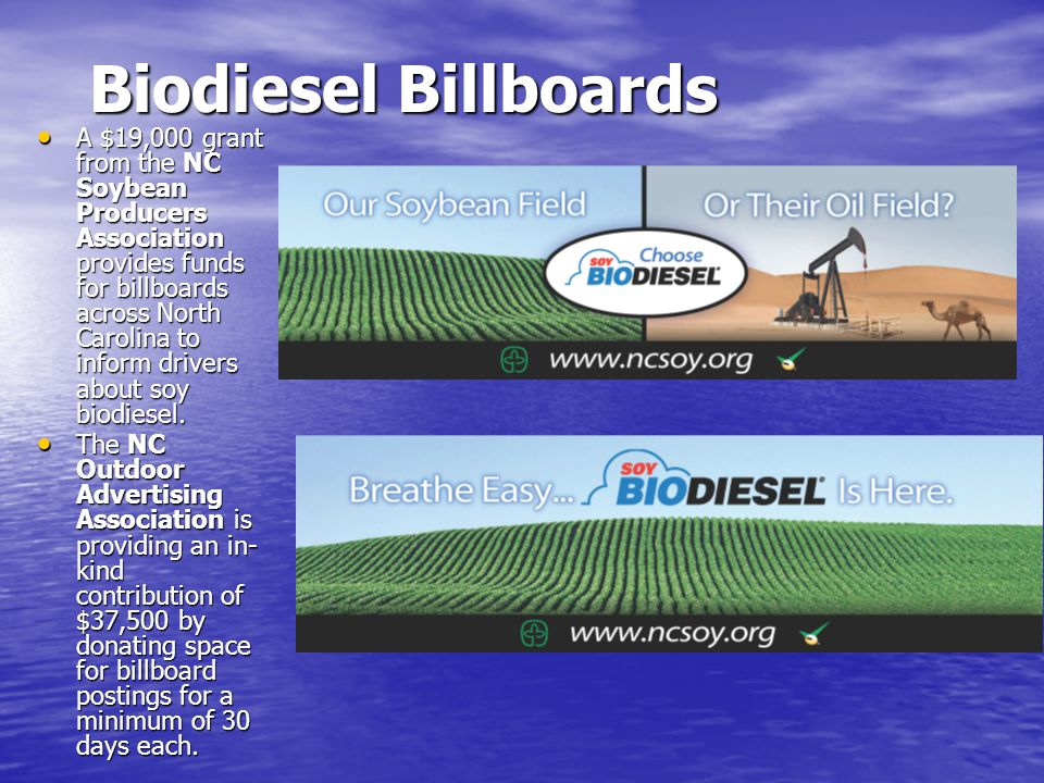 Biodiesel Billboards  A $19,000 grant from the NC Soybean Producers Association provides funds for billboards across North Carolina to inform drivers about soy biodiesel.