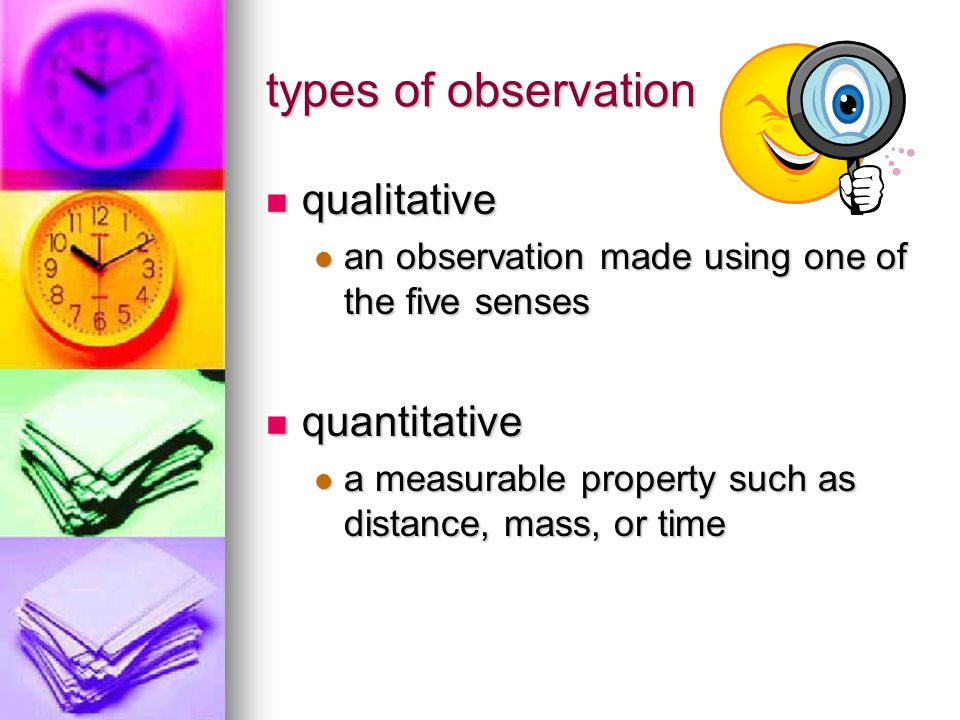 types of observation qualitative qualitative an observation made using one of the five senses an observation made using one of the five senses quantit