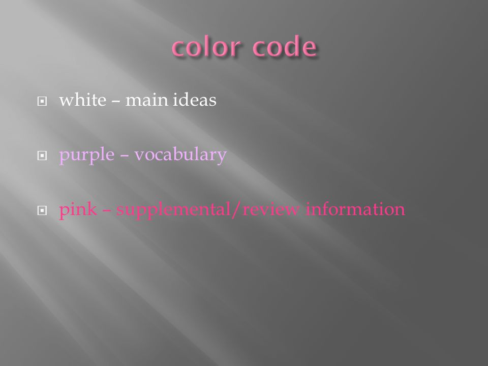  white – main ideas  purple – vocabulary  pink – supplemental/review information