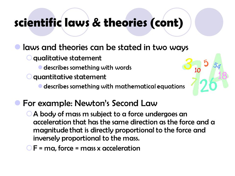 scientific laws & theories (cont) laws and theories can be stated in two ways  qualitative statement describes something with words  quantitative st