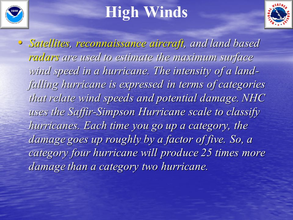 High Winds Satellites, reconnaissance aircraft, and land based radars are used to estimate the maximum surface wind speed in a hurricane. The intensit