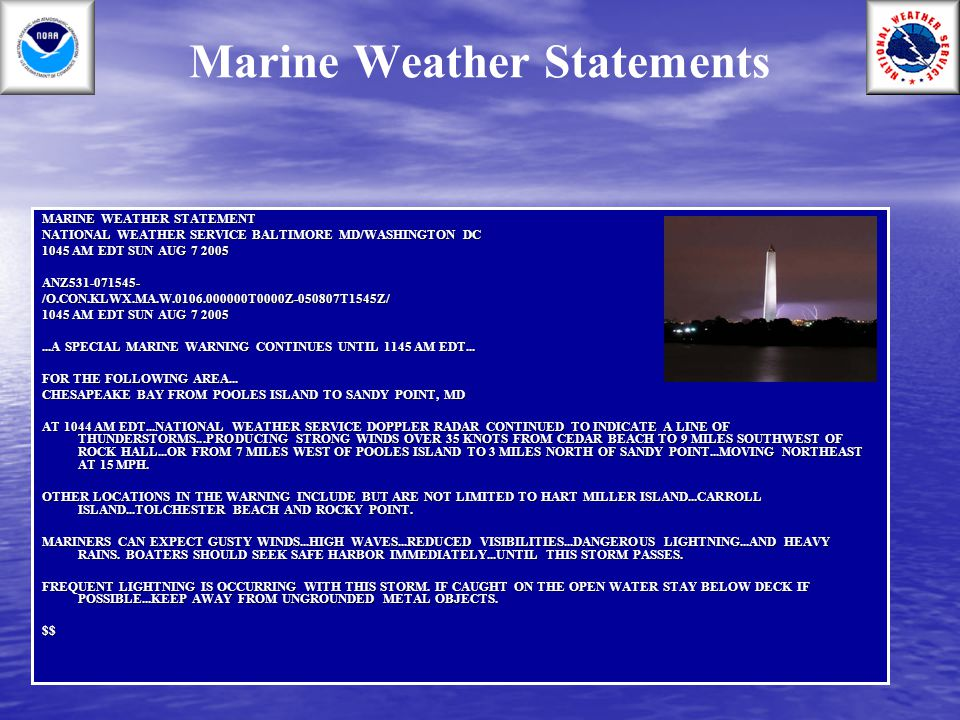 Marine Weather Statements MARINE WEATHER STATEMENT NATIONAL WEATHER SERVICE BALTIMORE MD/WASHINGTON DC 1045 AM EDT SUN AUG 7 2005 ANZ531-071545-/O.CON