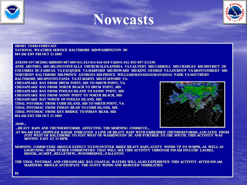 Nowcasts SHORT TERM FORECAST NATIONAL WEATHER SERVICE BALTIMORE MD/WASHINGTON DC 804 AM EDT FRI OCT 21 2005 ANZ530>537-DCZ001-MDZ005>007-009>011-013-0