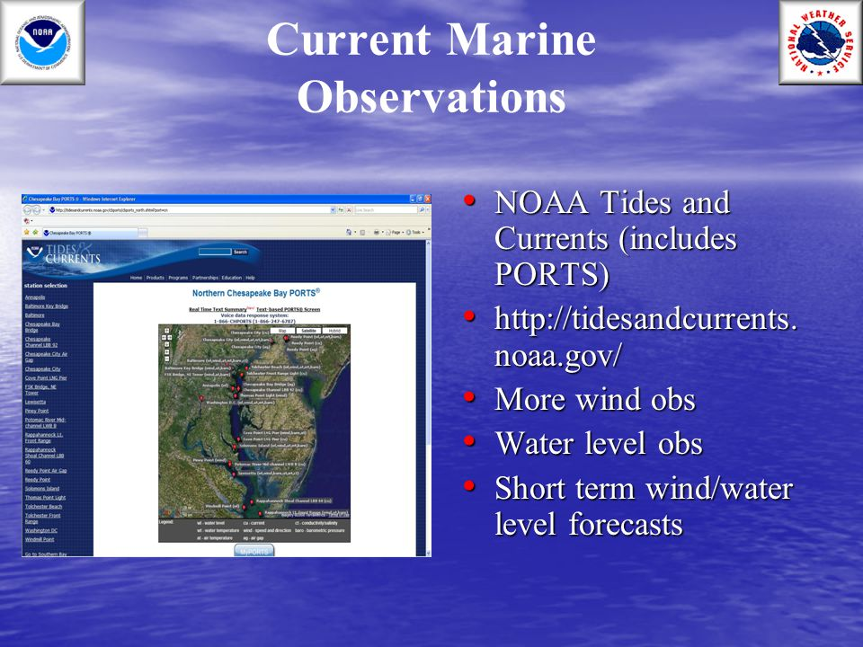 Current Marine Observations NOAA Tides and Currents (includes PORTS) NOAA Tides and Currents (includes PORTS) http://tidesandcurrents. noaa.gov/ http: