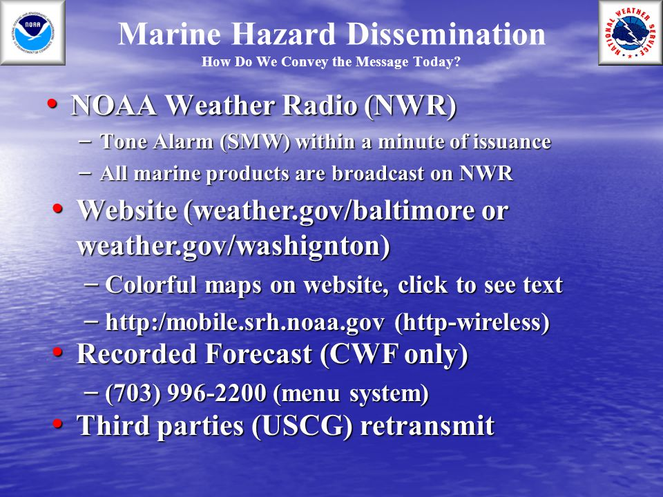 NOAA Weather Radio (NWR) NOAA Weather Radio (NWR) – Tone Alarm (SMW) within a minute of issuance – All marine products are broadcast on NWR Marine Haz