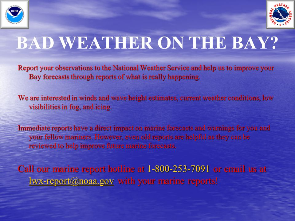 BAD WEATHER ON THE BAY? Report your observations to the National Weather Service and help us to improve your Bay forecasts through reports of what is