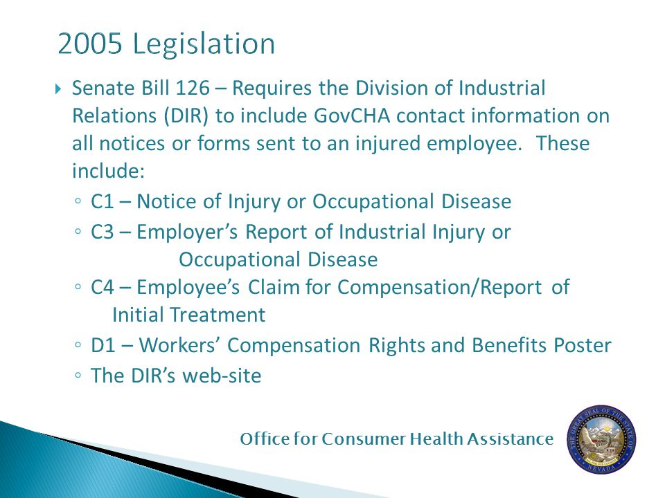 Office for Consumer Health Assistance  Five years  Assist small employer and their employees in resolving disputes with insurance companies relating to insurance coverage, claims, payments, and reimbursements  Small business employer education and advocacy  Small group health plans  Health Care Reform
