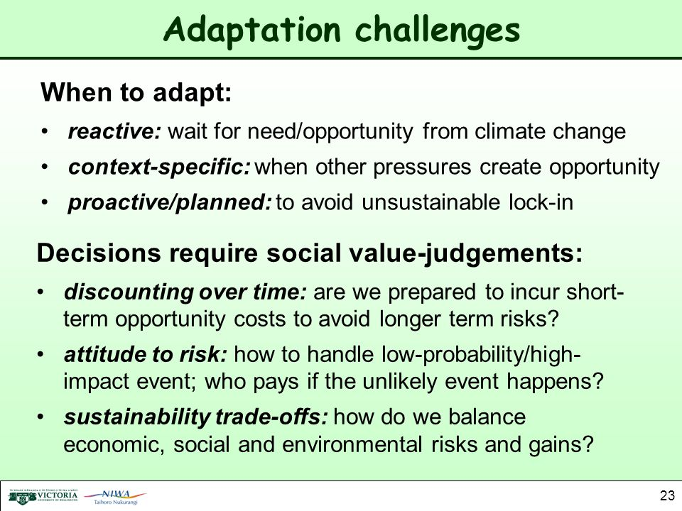 23 Adaptation challenges When to adapt: reactive: wait for need/opportunity from climate change context-specific: when other pressures create opportun