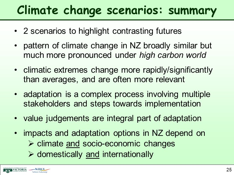 25 Climate change scenarios: summary 2 scenarios to highlight contrasting futures pattern of climate change in NZ broadly similar but much more pronou