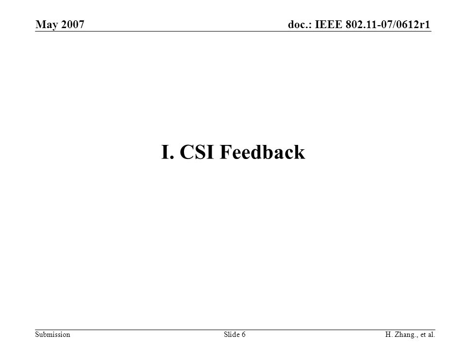 doc.: IEEE 802.11-07/0612r1 Submission May 2007 H. Zhang., et al.Slide 6 I. CSI Feedback