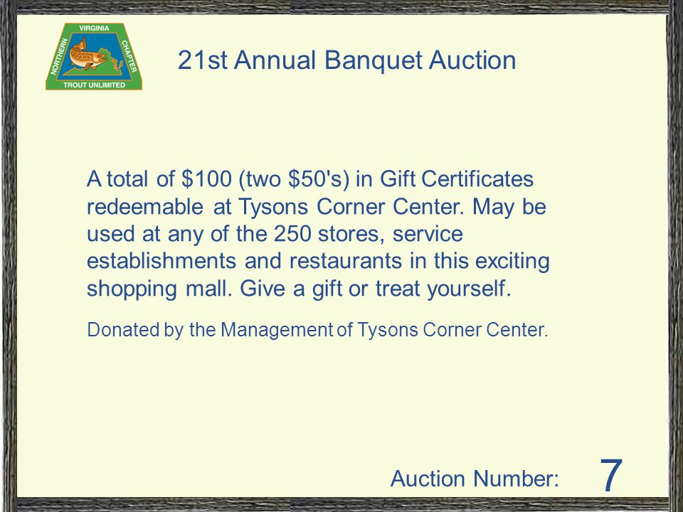 Auction Number: 21st Annual Banquet Auction 18 Guided Trip, Trout or Smallmouth Bass Full day (8 hours) for two persons, in Central PA., with Tom Baltz, an Orvis endorsed Guide of the Year known for his detailed knowledge of the classic streams.