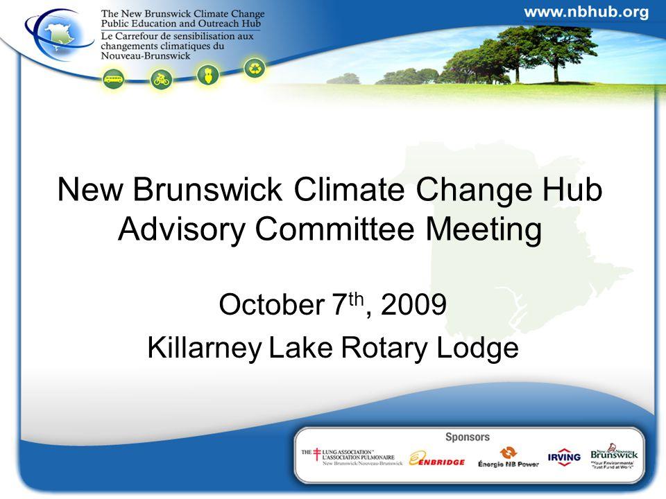 New Brunswick Climate Change Hub Advisory Committee Meeting October 7 th, 2009 Killarney Lake Rotary Lodge