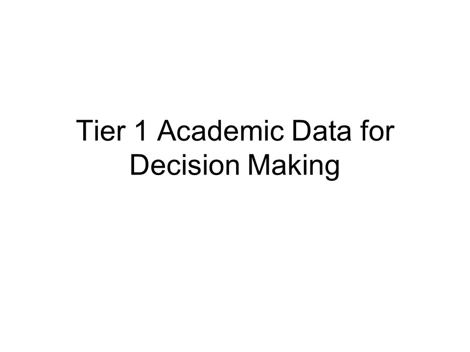 Tier 1 Academic Data for Decision Making