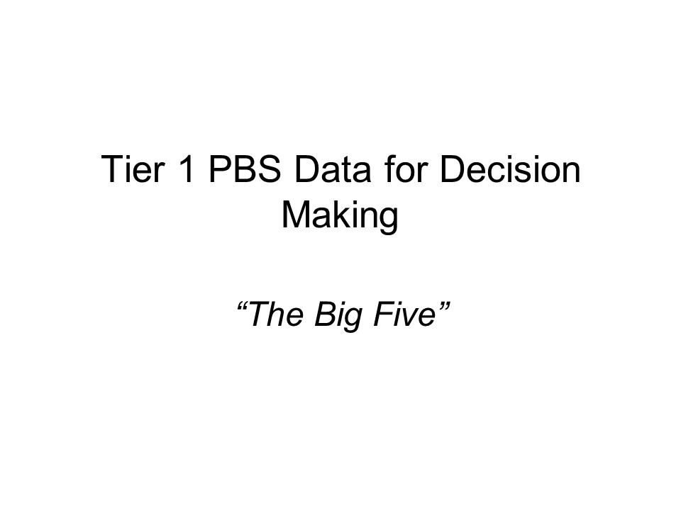 "Tier 1 PBS Data for Decision Making ""The Big Five"""