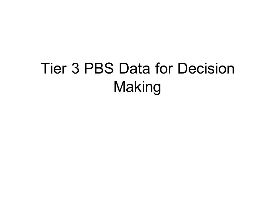 Tier 3 PBS Data for Decision Making