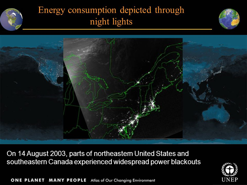 Energy consumption depicted through night lights On 14 August 2003, parts of northeastern United States and southeastern Canada experienced widespread power blackouts