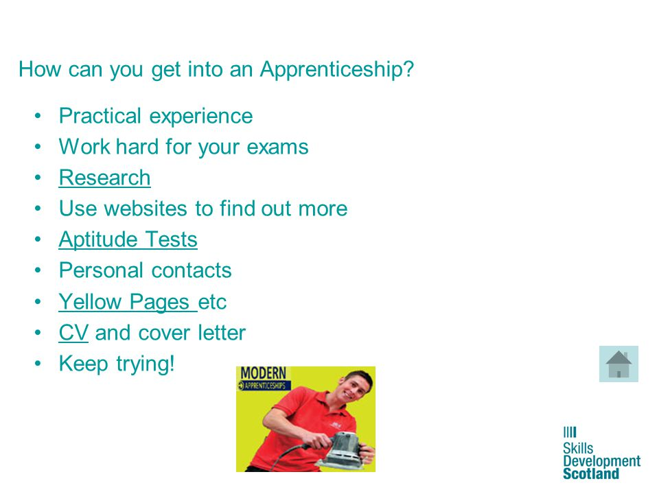 10 How can you get into an Apprenticeship? Practical experience Work hard for your exams Research Use websites to find out more Aptitude Tests Persona