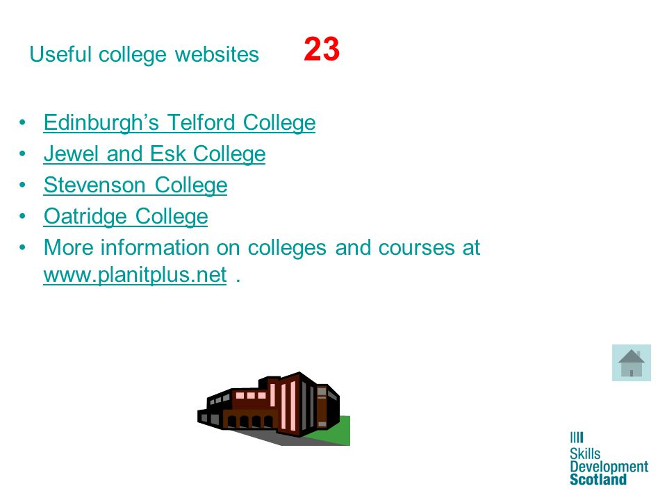13 Useful college websites Edinburgh's Telford College Jewel and Esk College Stevenson College Oatridge College More information on colleges and cours