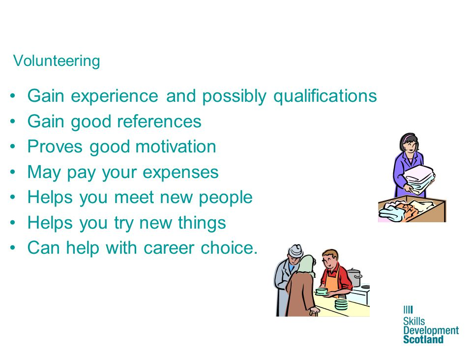 4 How can you get into volunteering.Contact local community groups Contact local agencies – e.g.