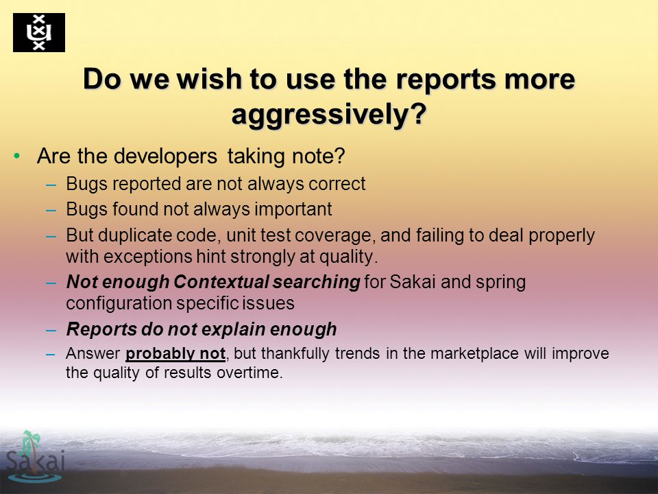 Do we wish to use the reports more aggressively. Are the developers taking note.
