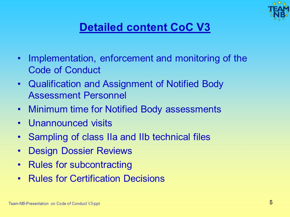 Quality of Notified Body work Code of Conduct addresses where NBs diverge Detailed requirements with less room to interpret Result must be more consistent Requires consistency in oversight => cross-inspections IndependenceIntegrityCompetence Time spent Quality Interpretation 6 Team-NB-Presentation on Code of Conduct V3-ppt