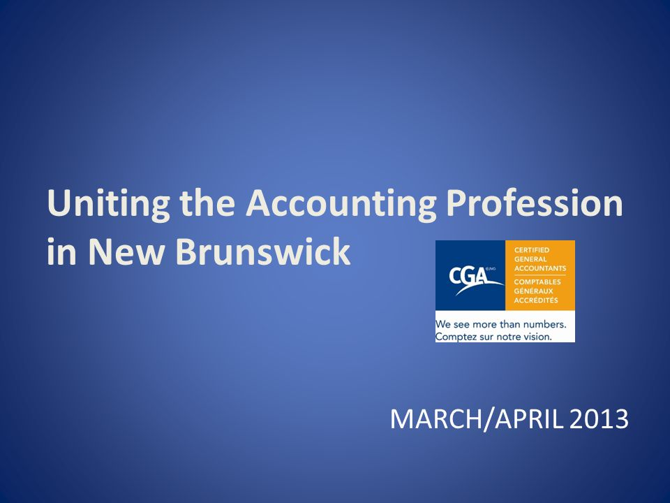 Uniting the Accounting Profession in New Brunswick MARCH/APRIL 2013
