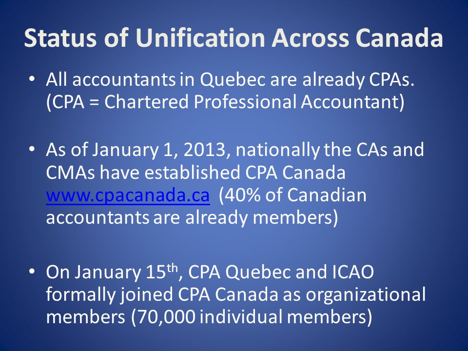 Status of Unification Across Canada All accountants in Quebec are already CPAs.
